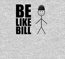 Be like Bill T-Shirt