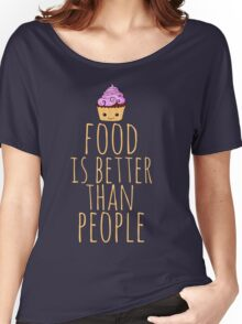food is better than people - cupcake Women's Relaxed Fit T-Shirt