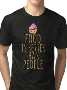 food is better than people - cupcake Tri-blend T-Shirt