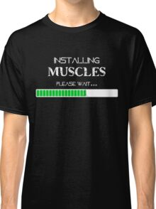 Installing Muscles, Please Wait - darks Classic T-Shirt