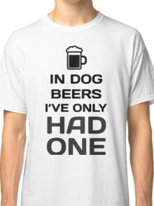 In Dog Beers, I've Only Had One Classic T-Shirt