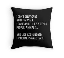 I don't only care about myself, I care about like 5 other people, animals and like six hundred fictional characters - black Throw Pillow