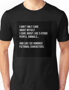 I don't only care about myself, I care about like 5 other people, animals and like six hundred fictional characters - black Unisex T-Shirt