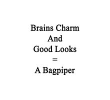 Brains Charm And Good Looks = A Bagpiper  by supernova23