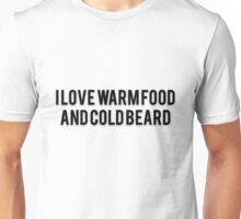 I LOVE WARM FOOD AND COLD BEARD Unisex T-Shirt
