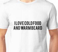 I LOVE COLD FOOD AND WARM BEARD Unisex T-Shirt
