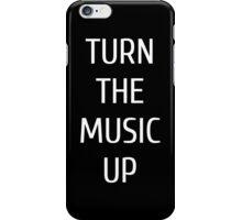 turn the music up iPhone Case/Skin