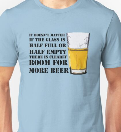 There is clearly room for more beer Unisex T-Shirt
