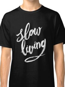 Slow living - white Classic T-Shirt