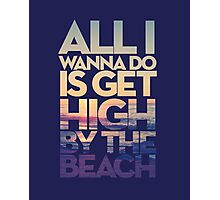 Get High by the Beach Photographic Print