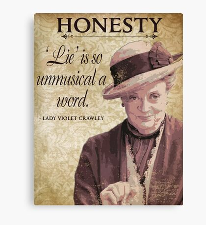 Downton Inspired - The Wit & Wisdom of Lady Violet Crawley on Honesty - Lady Violet Quotes  Canvas Print