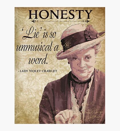 Downton Inspired - The Wit & Wisdom of Lady Violet Crawley on Honesty - Lady Violet Quotes  Photographic Print