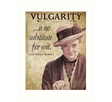 Downton Inspired - The Wit & Wisdom of Lady Violet Crawley on Vulgarity - Lady Violet Quotes  Art Print