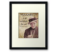 Downton Inspired - The Wit & Wisdom of Lady Violet Crawley on Vulgarity - Lady Violet Quotes  Framed Print