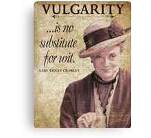 Downton Inspired - The Wit & Wisdom of Lady Violet Crawley on Vulgarity - Lady Violet Quotes  Canvas Print