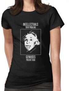 Einstein -- Intellectuals Solve Problems, Geniuses Prevent Them Womens Fitted T-Shirt
