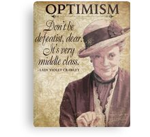 Downton Inspired - The Wit & Wisdom of Lady Violet Crawley on Optimism - Lady Violet Quotes  Metal Print