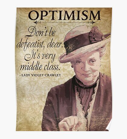 Downton Inspired - The Wit & Wisdom of Lady Violet Crawley on Optimism - Lady Violet Quotes  Poster