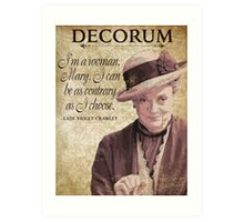 Downton Inspired - The Wit & Wisdom of Lady Violet Crawley on Decorum - Lady Violet Quotes  Art Print