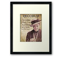 Downton Inspired - The Wit & Wisdom of Lady Violet Crawley on Decorum - Lady Violet Quotes  Framed Print