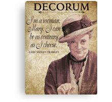 Downton Inspired - The Wit & Wisdom of Lady Violet Crawley on Decorum - Lady Violet Quotes  Canvas Print