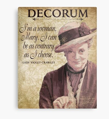 Downton Inspired - The Wit & Wisdom of Lady Violet Crawley on Decorum - Lady Violet Quotes  Metal Print