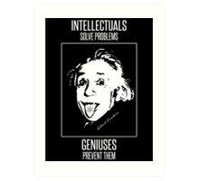 Einstein -- Intellectuals Solve Problems, Geniuses Prevent Them Art Print