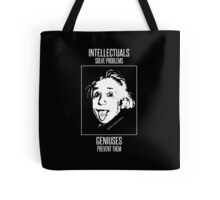 Einstein -- Intellectuals Solve Problems, Geniuses Prevent Them Tote Bag