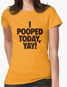 I POOPED TODAY, YAY! - Alternate Womens Fitted T-Shirt