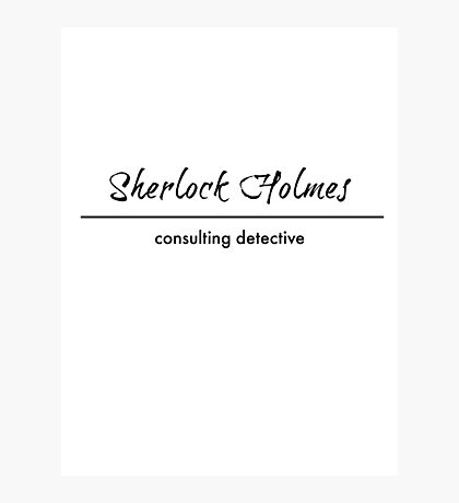 Sherlock Holmes - Consulting Detective Photographic Print
