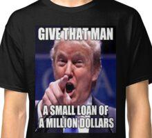 A small loan of a million dollars Classic T-Shirt