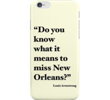 """Do You Know What It Means to Miss New Orleans?"" iPhone Case/Skin"
