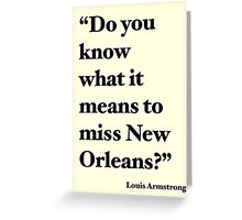 """Do You Know What It Means to Miss New Orleans?"" Greeting Card"