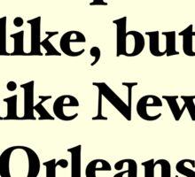 """""""I Like New Orleans Better"""" Sticker"""