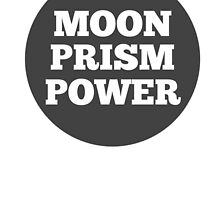 Moon Prism Power! by MelMunro