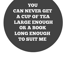 """""""You can never get a cup of tea large enough or a book long enough to suit me."""" by MelMunro"""