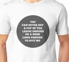 """You can never get a cup of tea large enough or a book long enough to suit me."" Unisex T-Shirt"