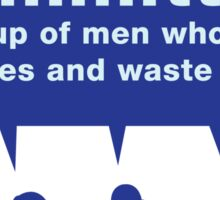 Committee - men waste time! Sticker