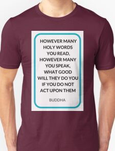 HOWEVER MANY HOLY WORDS  YOU READ, HOWEVER MANY YOU SPEAK,  WHAT GOOD  WILL THEY DO YOU IF YOU DO NOT  ACT UPON THEM T-Shirt