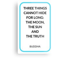 THREE THINGS CANNOT HIDE FOR LONG:  THE MOON,  THE SUN  AND  THE TRUTH Metal Print