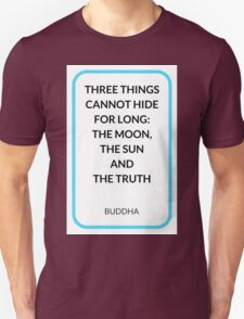 THREE THINGS CANNOT HIDE FOR LONG:  THE MOON,  THE SUN  AND  THE TRUTH T-Shirt