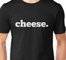 cheese. Unisex T-Shirt