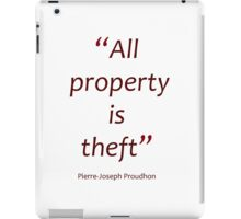 All property is theft - Proudhon (Amazing Sayings) iPad Case/Skin
