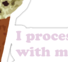 I process with mint chip ice cream Sticker