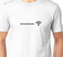 Bitch with WiFi Unisex T-Shirt