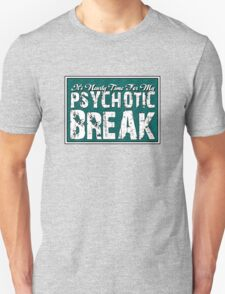It's time for my psychotic break Unisex T-Shirt