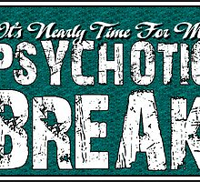 It's time for my psychotic break by headpossum