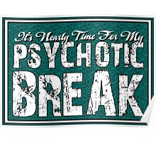 It's time for my psychotic break Poster