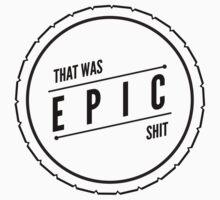 Epic Shit T-shirt by crisptogs