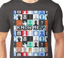 Know me? Unisex T-Shirt